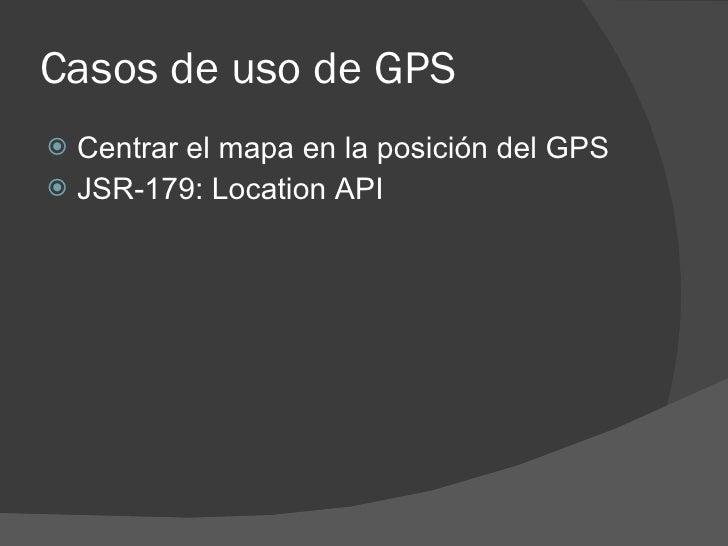 Casos de uso de GPS  Centrar el mapa en la posición del GPS  JSR-179: Location API