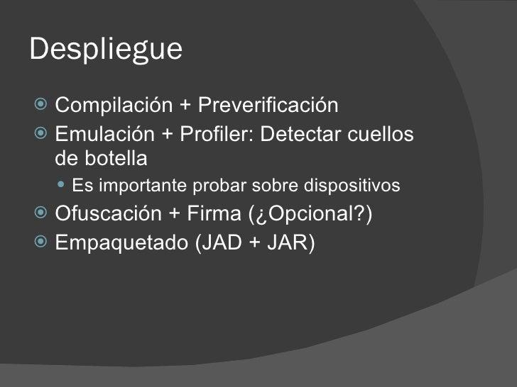 Despliegue  Compilación + Preverificación  Emulación + Profiler: Detectar cuellos   de botella      Es importante proba...