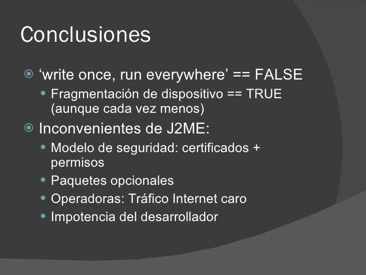 Conclusiones    'write once, run everywhere' == FALSE      Fragmentación de dispositivo == TRUE      (aunque cada vez me...