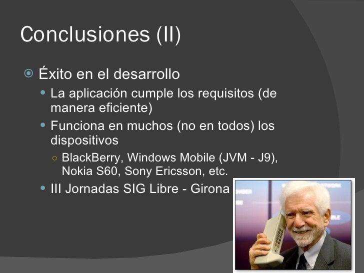 Conclusiones (II)    Éxito en el desarrollo      La aplicación cumple los requisitos (de       manera eficiente)      F...