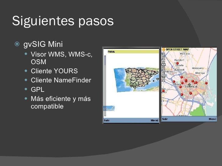 Siguientes pasos    gvSIG Mini      Visor WMS, WMS-c,         OSM        Cliente YOURS        Cliente NameFinder     ...