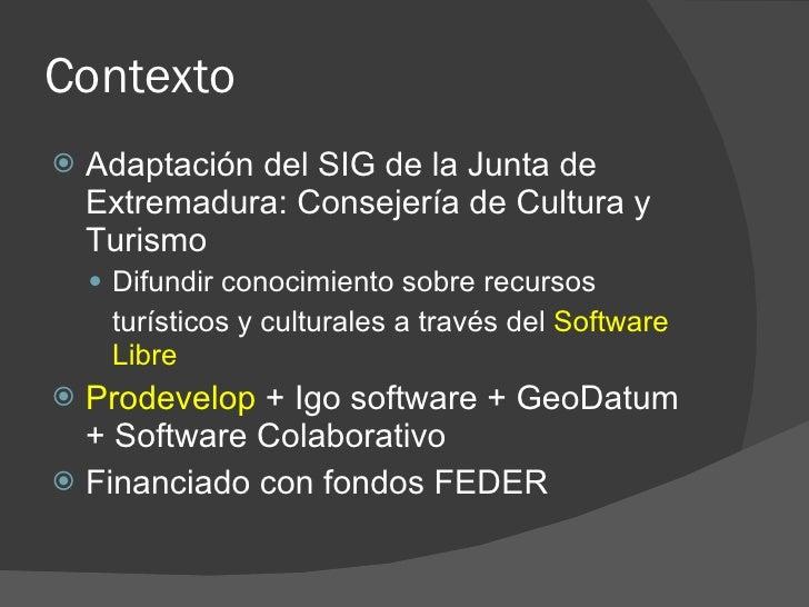 Contexto    Adaptación del SIG de la Junta de     Extremadura: Consejería de Cultura y     Turismo      Difundir conocim...