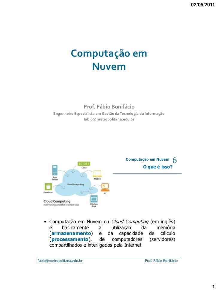 02/05/2011                   Computação em                      Nuvem                             Prof. Fábio Bonifácio   ...