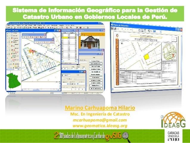 Sistema de Información Geográfico para la Gestión de Catastro Urbano en Gobiernos Locales de Perú. Marino Carhuapoma Hilar...
