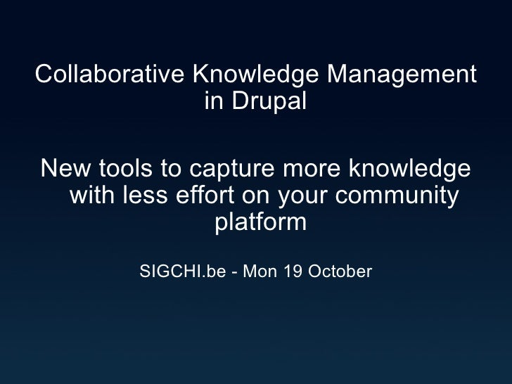 Collaborative Knowledge Management in Drupal New tools to capture more knowledge with less effort on your community platfo...