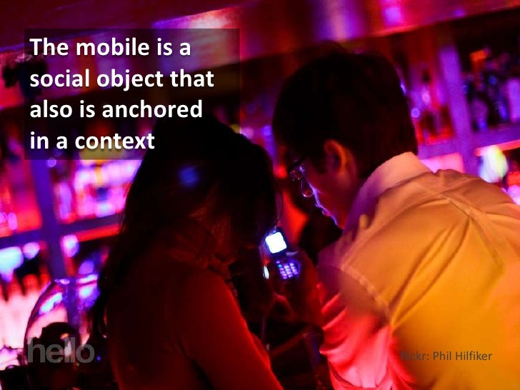 The mobile is a social object that also is anchored in a context                          flickr: Phil Hilfiker