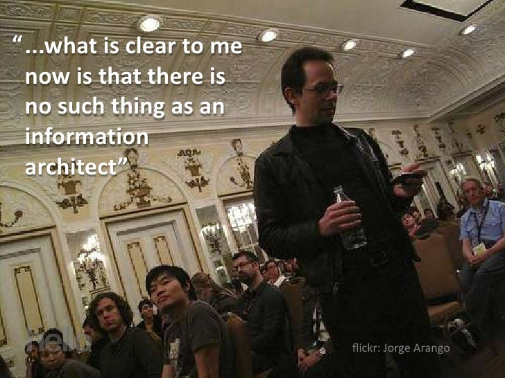 """""""     ...what is clear to me     now is that there is     no such thing as an     information     architect""""              ..."""