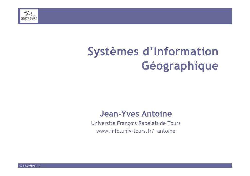 Systèmes d'Information                               Géographique                           Jean-Yves Antoine             ...
