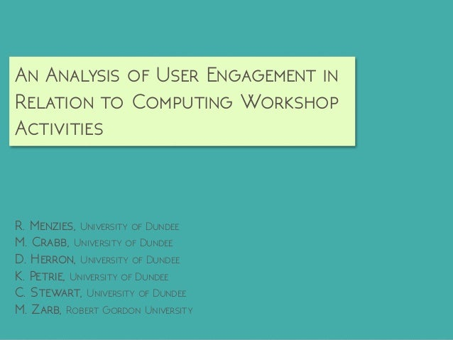 An Analysis of User Engagement in Relation to Computing Workshop Activities R. Menzies, University of Dundee  M. Crabb, Un...