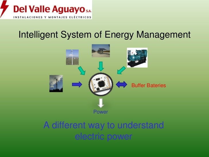 Intelligent System of Energy Management                          Buffer Bateries                 Power     A different way...