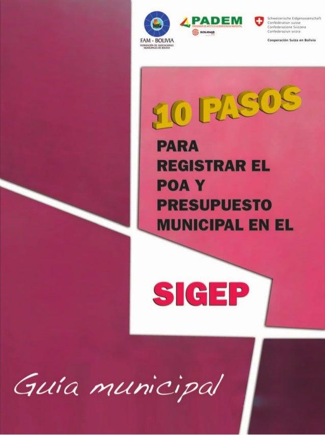 Guía municipal 10 paSOS paRa REGiSTRaR El pOa Y pRESupuESTO municipal En El SiGEp Participaron en la construcción: – Hugo ...