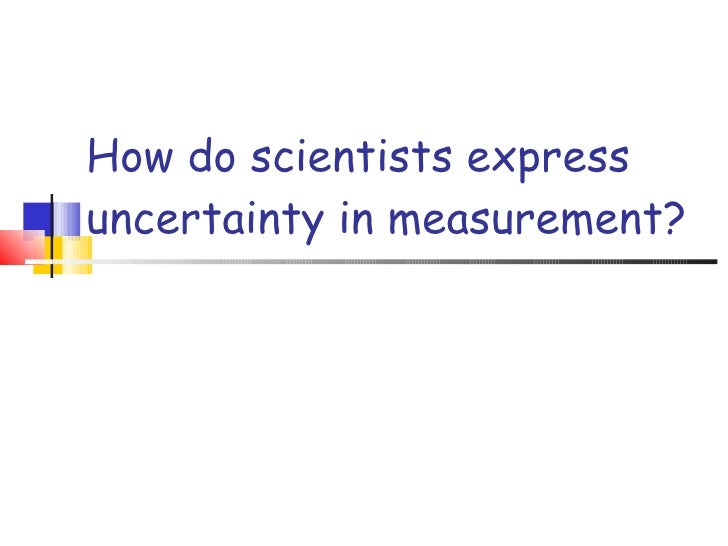 How do scientists express uncertainty in measurement?
