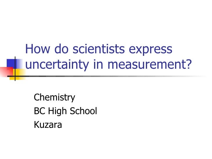 How do scientists express uncertainty in measurement? Chemistry BC High School Kuzara