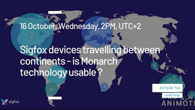 About this webinar Topic: What is Sigfox Monarch? Can SimpleHW devices work in different Sigfox RC zones? Who is this webi...
