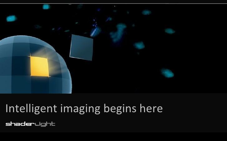 Intelligent imaging begins here