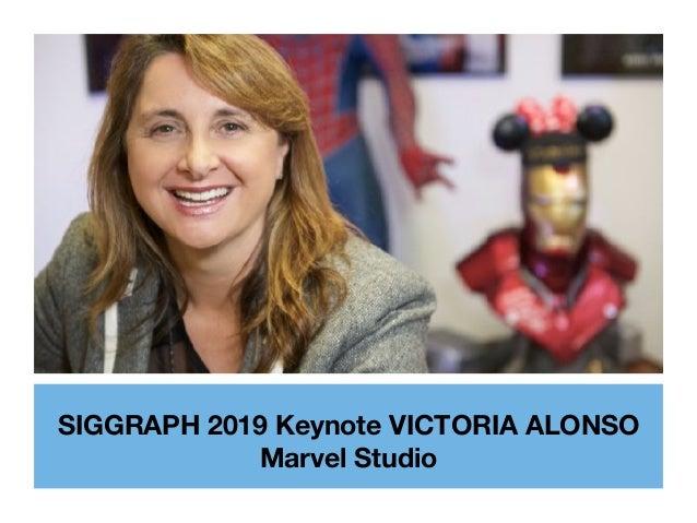 SIGGRAPH 2019 Keynote VICTORIA ALONSO Marvel Studio