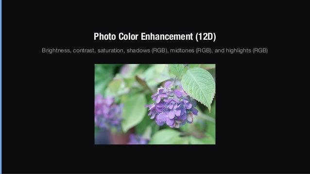 Photo Color Enhancement (12D) Brightness, contrast, saturation, shadows (RGB), midtones (RGB), and highlights (RGB)