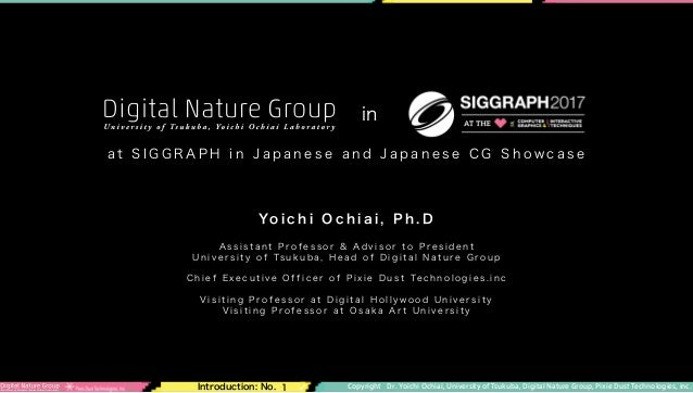 Copyright Dr. Yoichi Ochiai, University of Tsukuba, Digital Nature Group, Pixie Dust Technologies, inc.Introduction: No. 1...