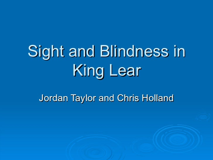 an examination of the inverse tropes of sight and blindness in king lear King lear : a guide to the play one theme not treated in chapter 4 is the theme of sight and insightpage_xi blind with rage in king lear.
