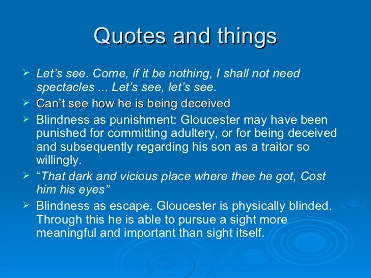 blindness in king lear Find the quotes you need in william shakespeare's king lear or scene from the creators of sparknotes king lear quotes from litcharts | the blindness and.