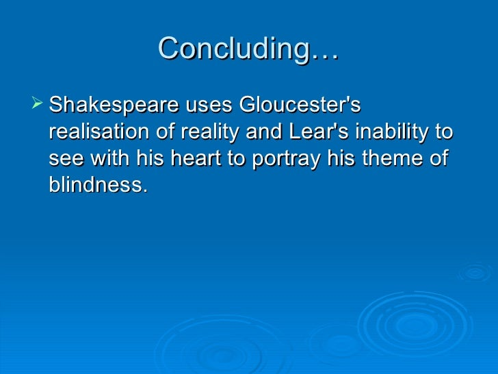 an analysis of the blindness in king lear by william shakespeare King lear by william shakespeare summary and analysis king lear: quizzes finds refuge in a hovel for the king, who has been driven king lear king lear.