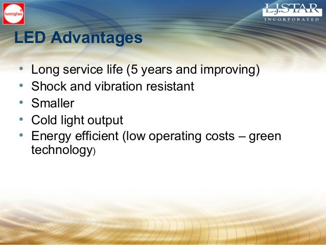 LED Advantages • Long service life (5 years and improving) • Shock and vibration resistant • Smaller • Cold light output •...