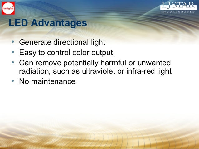 LED Advantages • Generate directional light • Easy to control color output • Can remove potentially harmful or unwanted ra...