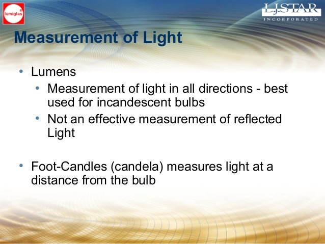 Measurement of Light • Lumens • Measurement of light in all directions - best used for incandescent bulbs • Not an effecti...