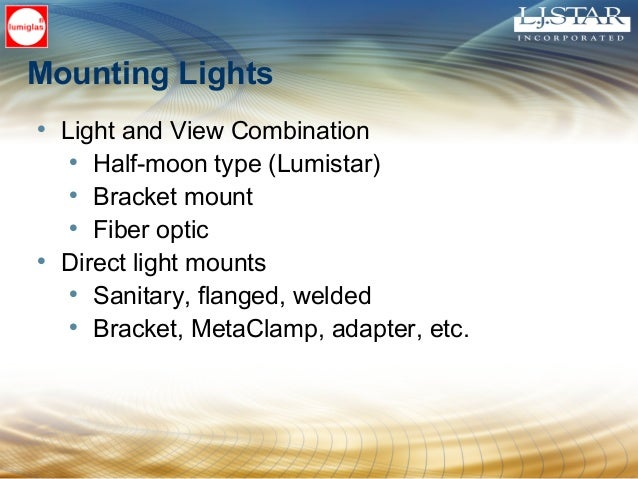 Mounting Lights • Onto existing sight ports (i.e. cover flange) with bracket • Visual flow indicators (bracket) • At dista...