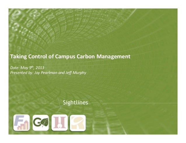 Taking Control of Campus Carbon Management  Date: May 9th, 2013  Presented by: Jay Pearlman and Jeff Murphy  Title Goes He...