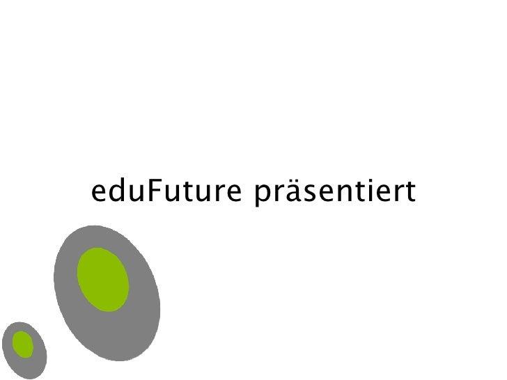 eduFuture präsentiert