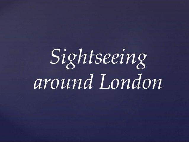 Sightseeing around London