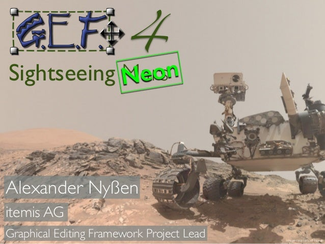 Image courtesy of Nasa 4 Sightseeing MarsNeon Alexander Nyßen itemis AG Graphical Editing Framework Project Lead