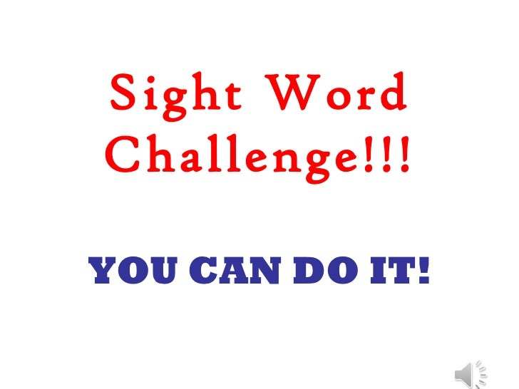 Sight Word Challenge!!! YOU CAN DO IT!