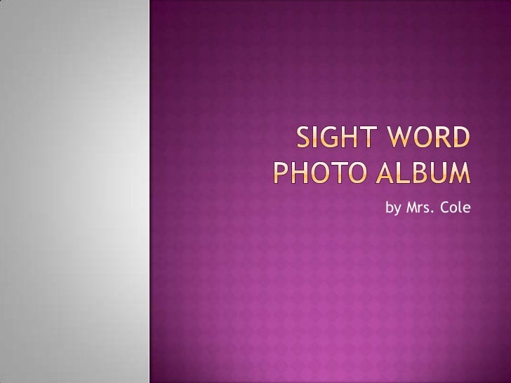 Sight Word Photo Album<br />by Mrs. Cole<br />