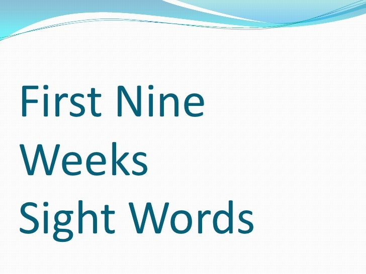 First Nine WeeksSight Words<br />
