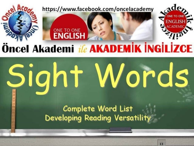 Sight Words Complete Word List Developing Reading Versatility Öncel Akademi ile AKADEM Kİ NG L ZCEİ İ İ https://www.facebo...