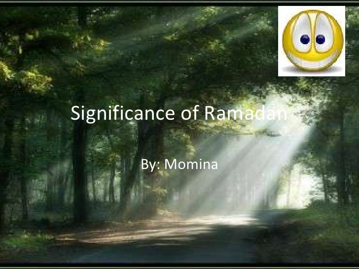 Significance of Ramadan<br />By: Momina<br />
