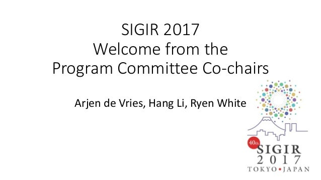 SIGIR 2017 Welcome from the Program Committee Co-chairs Arjen de Vries, Hang Li, Ryen White