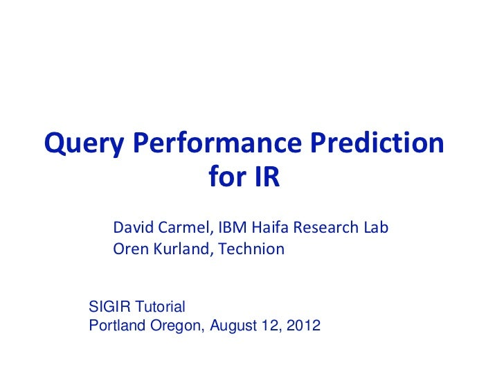Query Performance Prediction            for IR               David Carmel, IBM Haifa Research Lab               Oren Kurla...