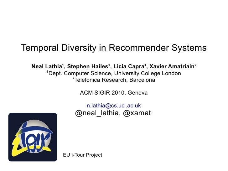 Temporal Diversity in Recommender Systems   Neal Lathia1, Stephen Hailes1, Licia Capra1, Xavier Amatriain2        1       ...