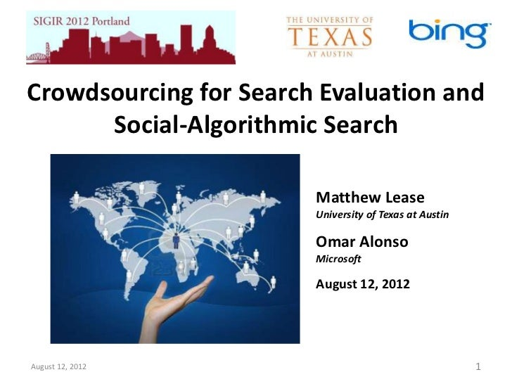 Crowdsourcing for Search Evaluation and      Social-Algorithmic Search                        Matthew Lease               ...