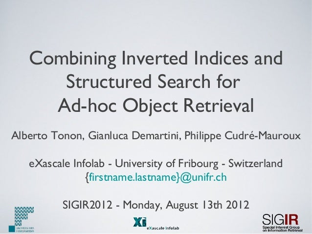 Combining Inverted Indices and Structured Search for Ad-hoc Object Retrieval Alberto Tonon, Gianluca Demartini, Philippe C...