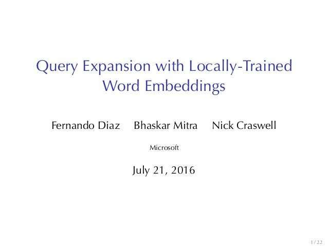 QueryExpansionwithLocally-Trained WordEmbeddings Fernando Diaz Bhaskar Mitra NickCraswell Microsoft July21, 2016 1 /...