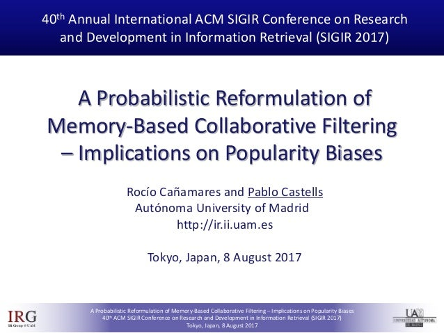 IRGIRGroup @UAM A Probabilistic Reformulation of Memory-Based Collaborative Filtering – Implications on Popularity Biases ...