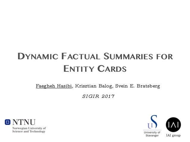 DYNAMIC FACTUAL SUMMARIES FOR ENTITY CARDS Faegheh Hasibi, Krisztian Balog, Svein E. Bratsberg SIGIR 2017 IAI group