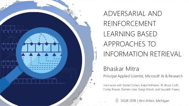 ADVERSARIAL AND REINFORCEMENT LEARNING BASED APPROACHES TO INFORMATION RETRIEVAL Bhaskar Mitra Principal Applied Scientist...