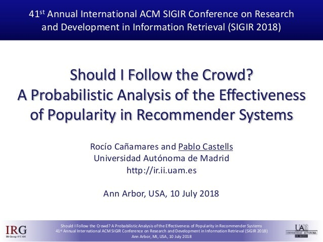 IRGIRGroup @UAM Should I Follow the Crowd? A Probabilistic Analysis of the Effectiveness of Popularity in Recommender Syst...