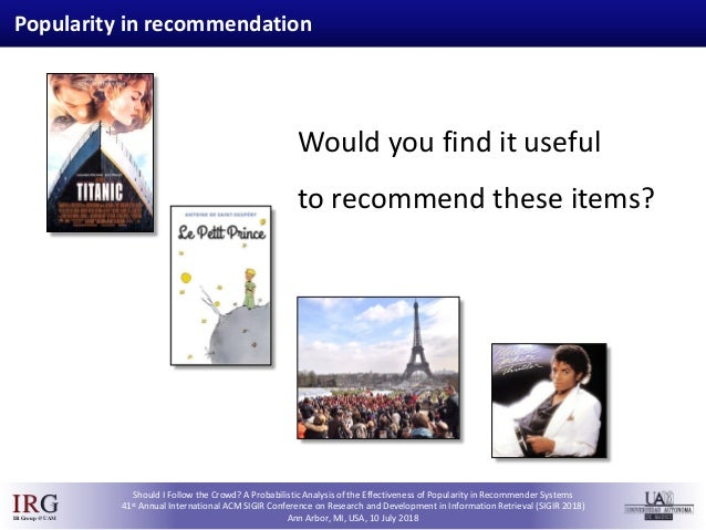 SIGIR 2018 - Should I Follow the Crowd? A Probabilistic Analysis of the Effectiveness of Popularity in Recommender Systems Slide 2