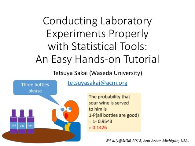 Conducting Laboratory Experiments Properly with Statistical Tools: An Easy Hands-on Tutorial Tetsuya Sakai (Waseda Univers...